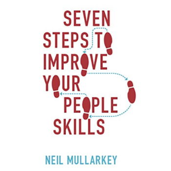 Neil Mullarkey's 7 Steps to improving Your People Skills